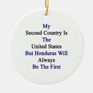 My Second Country Is The United States But Hondura Christmas Ornament
