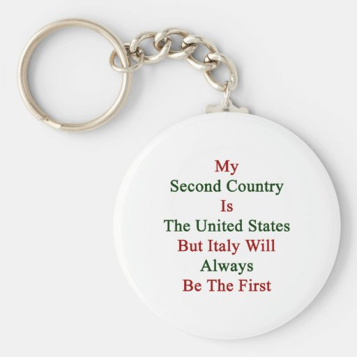 My Second Country Is The United States But Italy W Key Chain