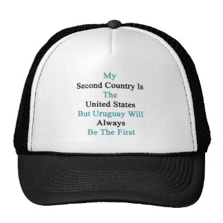 My Second Country Is The United States But Uruguay Trucker Hats