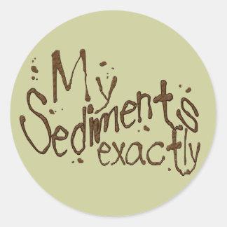 My Sediments Exactly Sticker