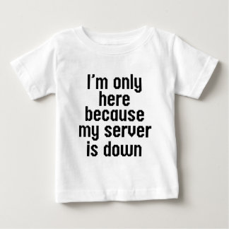 My Server Is Down Baby T-Shirt