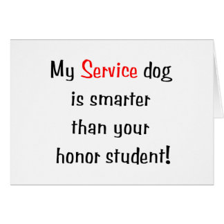 My Service Dog is Smarter than your honor student Card
