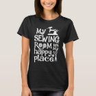 My sewing room is my happy place T-Shirt