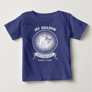 My shadow has four legs and a tail baby T-Shirt