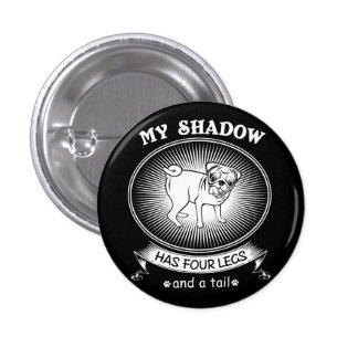 My shadow has four legs and a tail pinback button