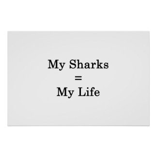 My Sharks Equals My Life Poster