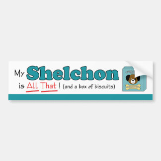 My Shelchon is All That! Bumper Stickers