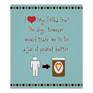 My Shiba Inu Loves Peanut Butter Poster