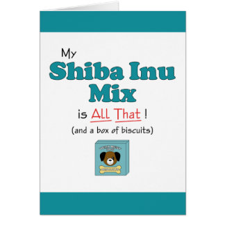 My Shiba Inu Mix is All That! Card