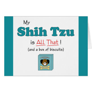 My Shih Tzu is All That! Card