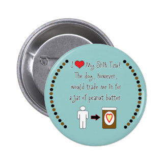 My Shih Tzu Loves Peanut Butter Pinback Buttons