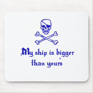 My Ship is Bigger than Yours Mouse Pad