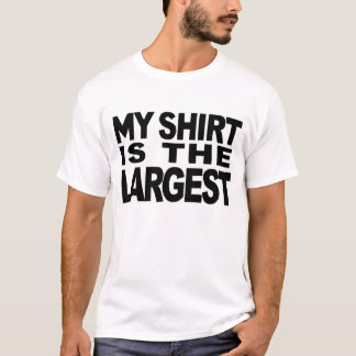 MY SHIRT IS THE LARGEST