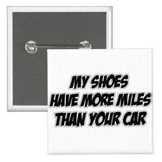 My Shoes Have More Miles Than Your Car Pin