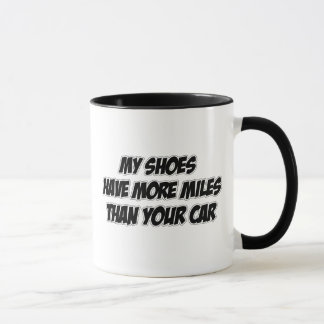 My Shoes Have More Miles Than Your Car Mug