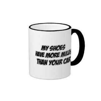 My Shoes Have More Miles Than Your Car Ringer Coffee Mug