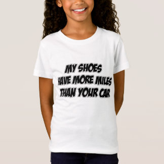 My Shoes Have More Miles Than Your Car T-Shirt