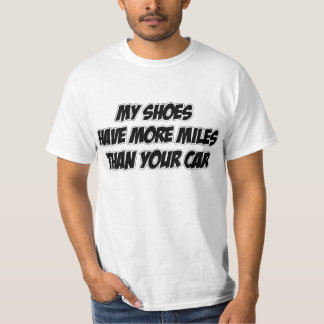 My Shoes Have More Miles Than Your Car T Shirts