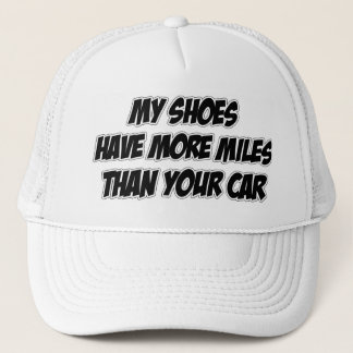 My Shoes Have More Miles Than Your Car Trucker Hat