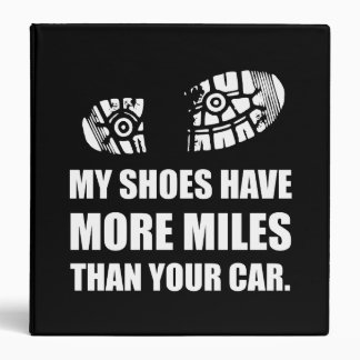 My Shoes More Miles Than Car 3 Ring Binder