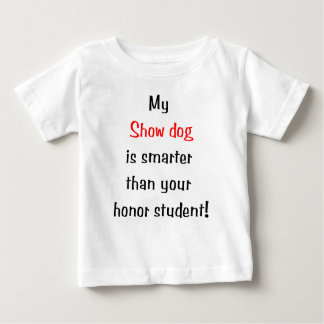 My Showdog is Smarter... Baby T-Shirt