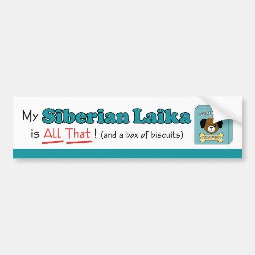 My Siberian Laika is All That! Bumper Sticker