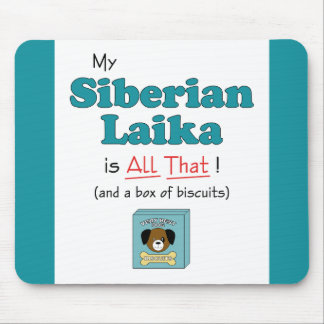 My Siberian Laika is All That! Mouse Pad
