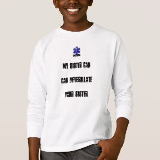 My Sister Can Defibrilliate your Sister T-Shirt