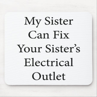 My Sister Can Fix Your Sister's Electrical Outlet Mouse Pad