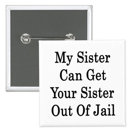 My Sister Can Get Your Sister Out Of Jail 2 Inch Square Button