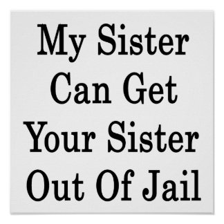 My Sister Can Get Your Sister Out Of Jail Poster