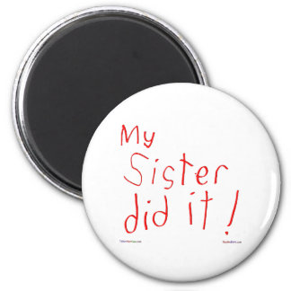 My Sister Did It! Magnet