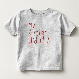 My Sister Did It! T-shirt