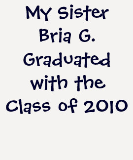 My Sister Graduated with the Class of 2010. Tshirt