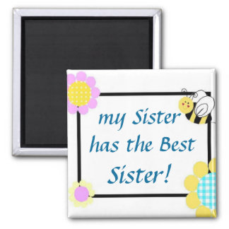 my Sister has the Best Sister! 2 Inch Square Magnet