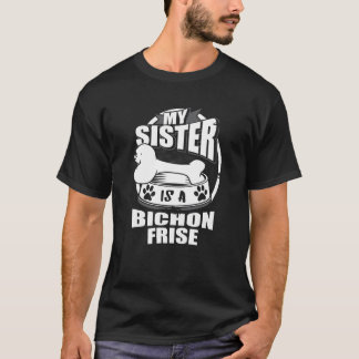 My Sister Is A Bichon Frise T-Shirt