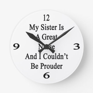 My Sister Is A Great Nurse And I Couldn't Be Proud Round Wall Clocks