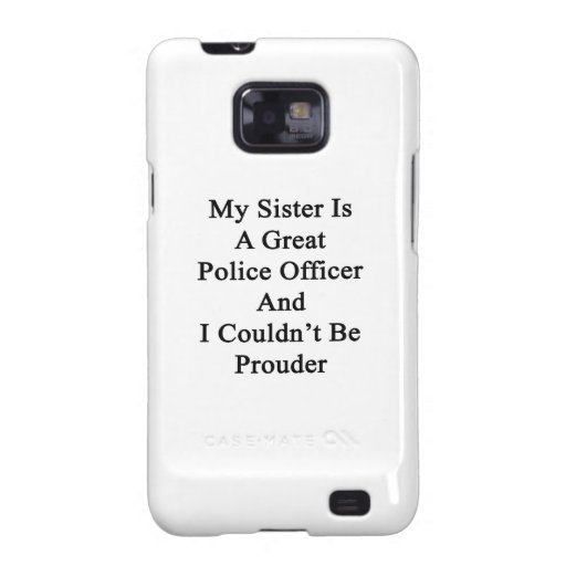 My Sister Is A Great Police Officer And I Couldn't Samsung Galaxy S2 Case