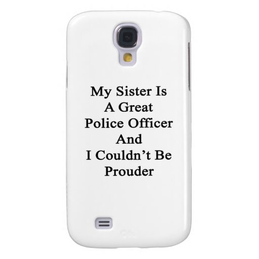 My Sister Is A Great Police Officer And I Couldn't Galaxy S4 Case