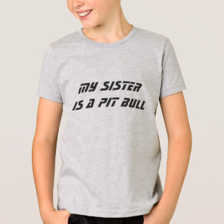 My sister is a Pit Bull T-Shirt