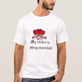 My sister Is Gettinf Married child's tee