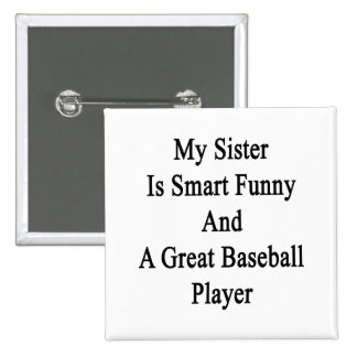 My Sister Is Smart Funny And A Great Baseball Play Pinback Button