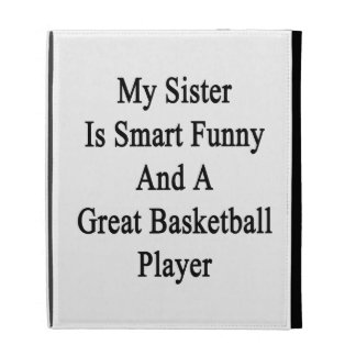 My Sister Is Smart Funny And A Great Basketball Pl iPad Folio Case