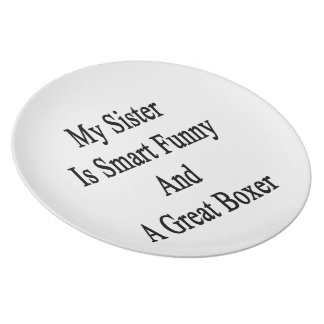 My Sister Is Smart Funny And A Great Boxer Plates