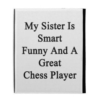 My Sister Is Smart Funny And A Great Chess Player. iPad Cases