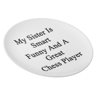 My Sister Is Smart Funny And A Great Chess Player. Plates