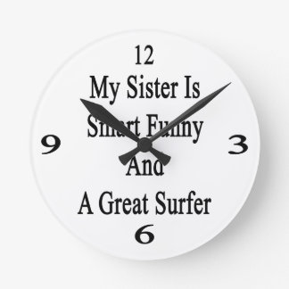 My Sister Is Smart Funny And A Great Surfer Round Clocks