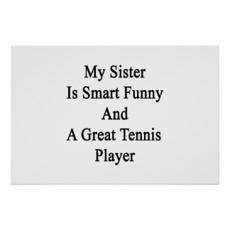 My Sister Is Smart Funny And A Great Tennis Player Print