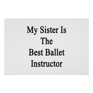 My Sister Is The Best Ballet Instructor Posters