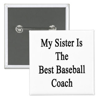My Sister Is The Best Baseball Coach Pin
